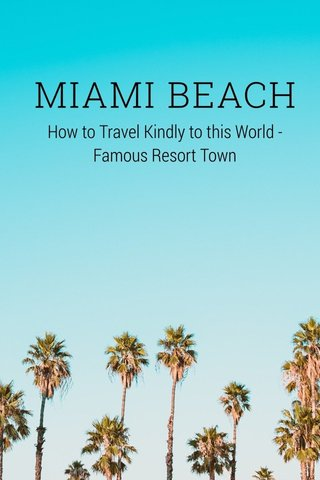 MIAMI BEACH How to Travel Kindly to this World - Famous Resort Town