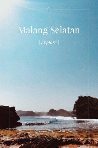 Malang Selatan | explore |