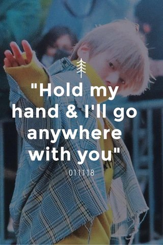 """""""Hold my hand & I'll go anywhere with you"""" 011118"""