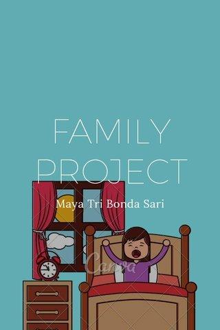 FAMILY PROJECT Maya Tri Bonda Sari