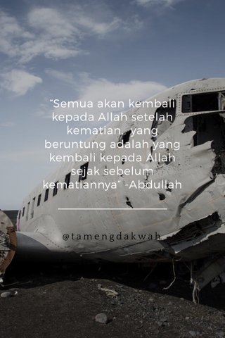 """Semua akan kembali kepada Allah setelah kematian, yang beruntung adalah yang kembali kepada Allah sejak sebelum kematiannya"" -Abdullah @tamengdakwah"