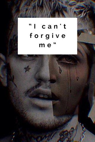 """I can't forgive me"""