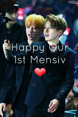 Happy Our 1st Mensiv ❤
