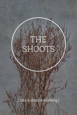 THE SHOOTS | take a shoot everything |
