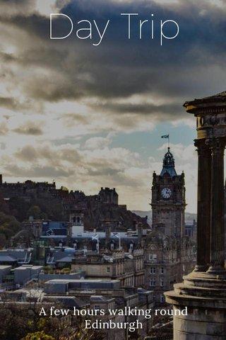 Day Trip A few hours walking round Edinburgh