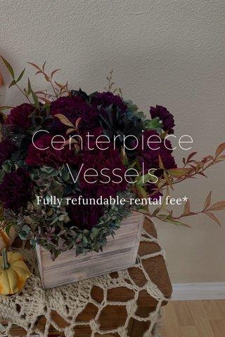 Centerpiece Vessels Fully refundable rental fee*