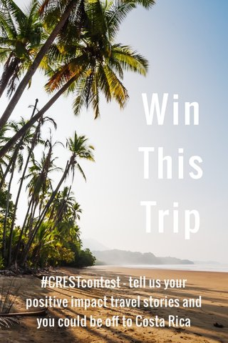 Win This Trip #CRESTcontest - tell us your positive impact travel stories and you could be off to Costa Rica