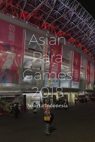 Asian Para Games 2018 Jakarta Indonesia