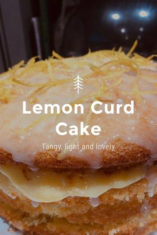 Lemon Curd Cake Tangy, light and lovely