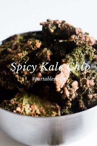Spicy Kale Chip #ourtablestories