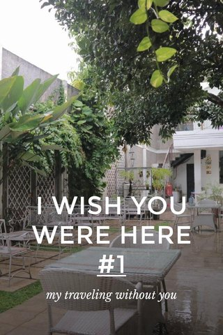 I WISH YOU WERE HERE #1 my traveling without you