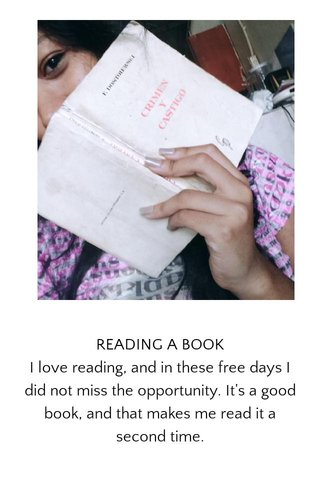 READING A BOOK I love reading, and in these free days I did not miss the opportunity. It's a good book, and that makes me read it a second time.