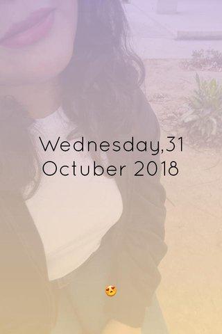 Wednesday,31 Octuber 2018 😍