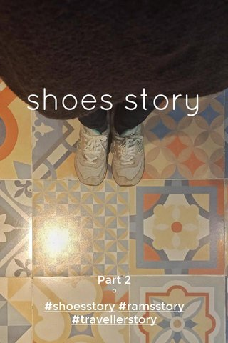 shoes story Part 2 ° #shoesstory #ramsstory #travellerstory