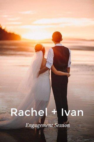 Rachel + Ivan Engagement Session