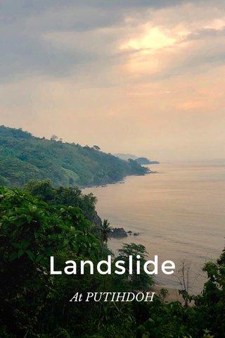 Landslide At PUTIHDOH