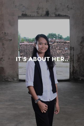 IT'S ABOUT HER..