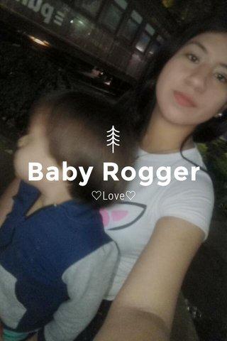 Baby Rogger ♡Love♡