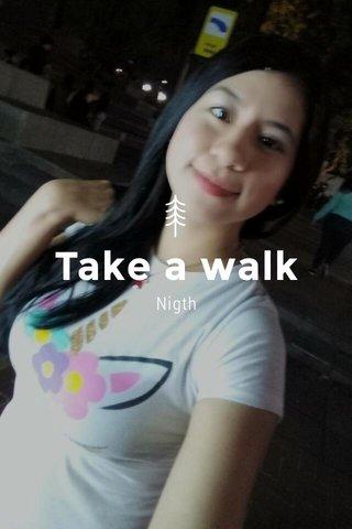 Take a walk Nigth