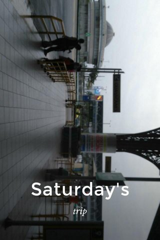 Saturday's trip