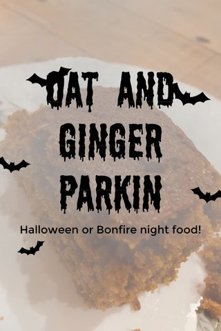 Oat and Ginger Parkin Halloween or Bonfire night food!