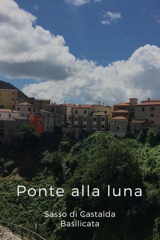 Ponte alla luna Sasso di Castalda Basilicata