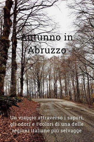 Autunno in Abruzzo Un viaggio attraverso i sapori, gli odori e i colori di una delle regioni italiane più selvagge