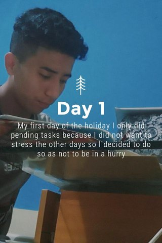 Day 1 My first day of the holiday I only did pending tasks because I did not want to stress the other days so I decided to do so as not to be in a hurry