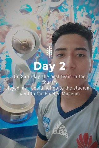 Day 2 On Saturday, the best team in the country played, as I could not go to the stadium I went to the Emelec Museum