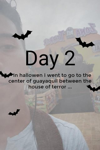 Day 2 In hallowen I went to go to the center of guayaquil between the house of terror ...
