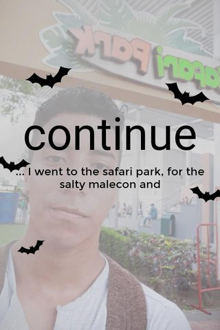 continue ... I went to the safari park, for the salty malecon and