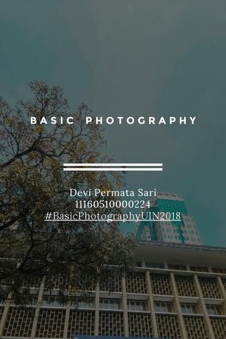 BASIC PHOTOGRAPHY Devi Permata Sari 11160510000224 #BasicPhotographyUIN2018