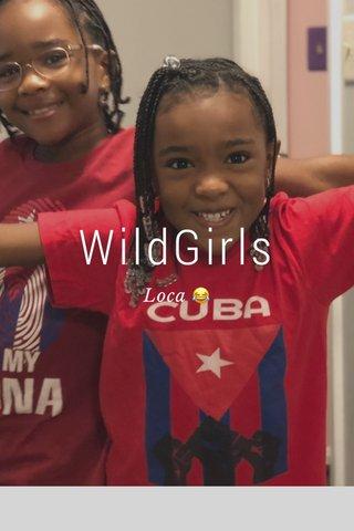 WildGirls Loca 😂