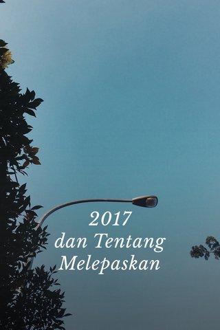 2017 dan Tentang Melepaskan