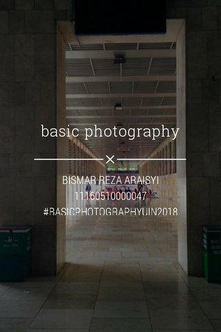 basic photography BISMAR REZA ARAISYI 11160510000047 #BASICPHOTOGRAPHYUIN2018