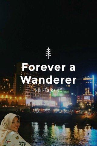 Forever a Wanderer Niki-Talks #5