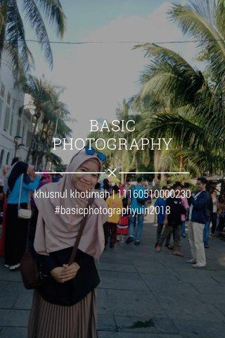BASIC PHOTOGRAPHY khusnul khotimah | 11160510000230 #basicphotographyuin2018