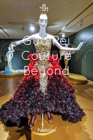 Guo Pei Couture Beyond Fashion