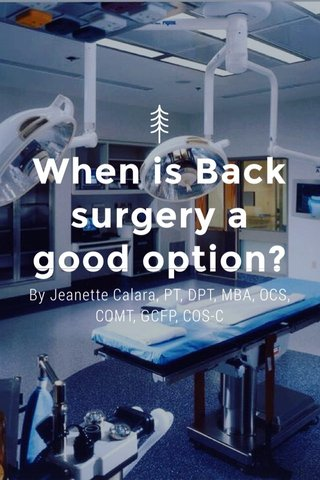 When is Back surgery a good option? By Jeanette Calara, PT, DPT, MBA, OCS, COMT, GCFP, COS-C