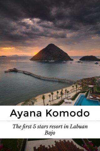 Ayana Komodo The first 5 stars resort in Labuan Bajo