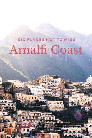 Amalfi Coast SIX PLACES NOT TO MISS