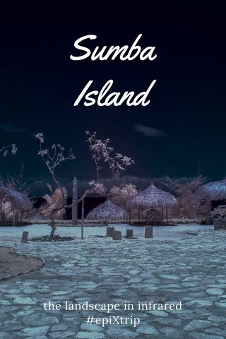 Sumba Island the landscape in infrared #epiXtrip