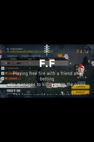 F.F Playing free fire with a friend and betting who manages to kill more in the game. The loser would pay a salchipapa