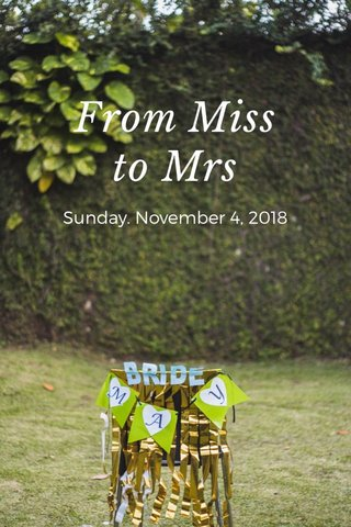 From Miss to Mrs Sunday. November 4, 2018