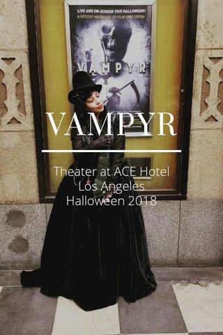 VAMPYR Theater at ACE Hotel Los Angeles Halloween 2018