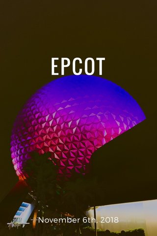 EPCOT November 6th, 2018