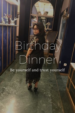 Birthday Dinner Be yourself and trust yourself