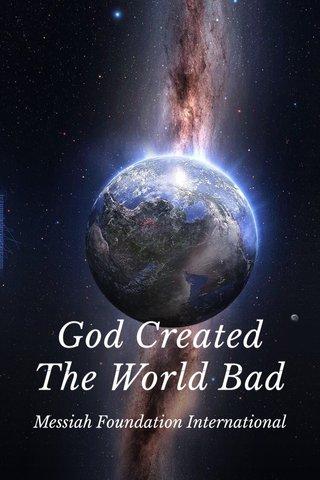 God Created The World Bad Messiah Foundation International