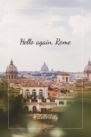 Hello again, Rome #stellercity