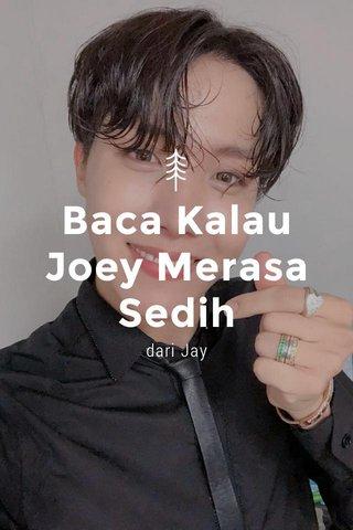 Baca Kalau Joey Merasa Sedih dari Jay